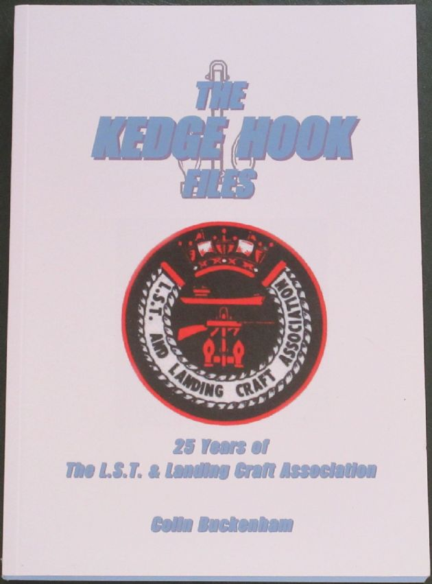 The Kedge Hook Files - 25 Years of the L.S.T & Landing Craft Association, by Colin Buckenham